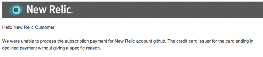 https://github-images.s3.amazonaws.com/skitch/[New_Relic]_Unable_to_process_payment_-_github_-_rick@rickbradley.com_-_Rick_Bradley_dot_Com_Mail-20131202-085911.png